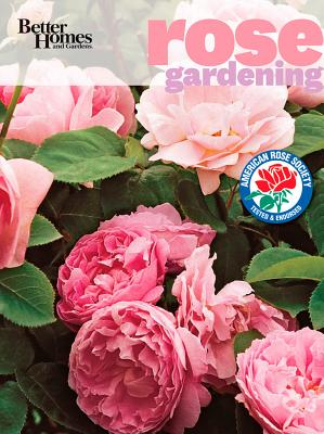Better Homes and Gardens Rose Gardening By Better Homes and Gardens Books (COR)